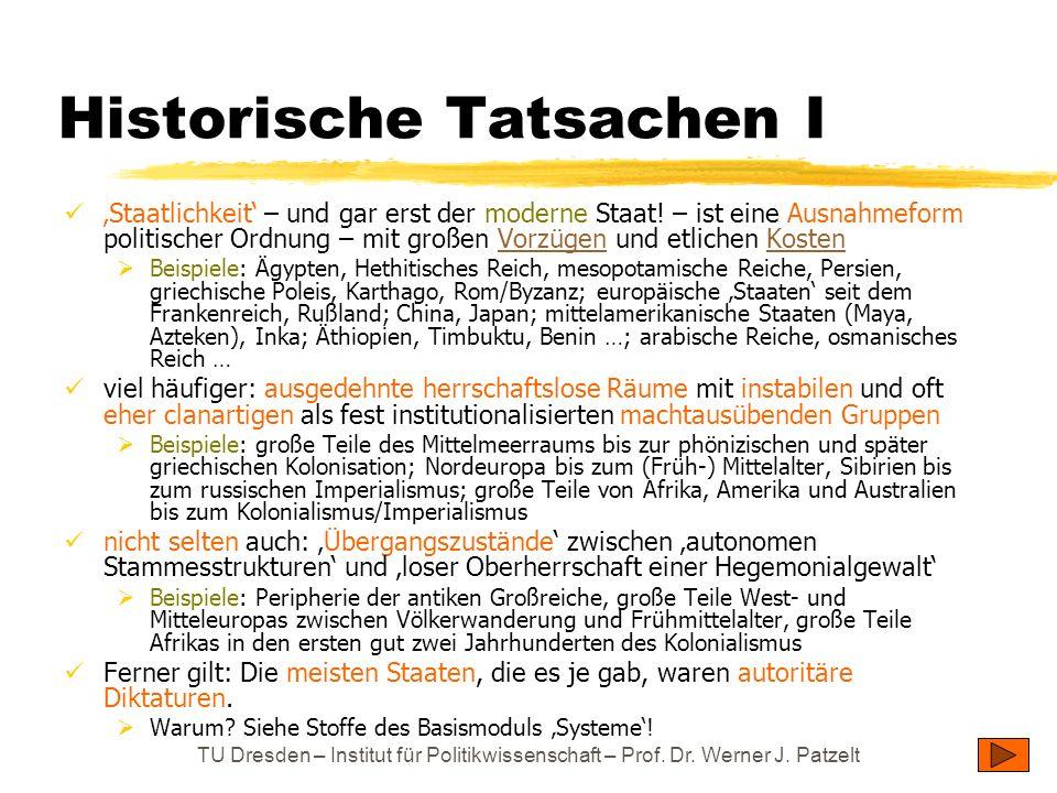 TU Dresden – Institut für Politikwissenschaft – Prof. Dr. Werner J. Patzelt Historische Tatsachen I Staatlichkeit – und gar erst der moderne Staat! –
