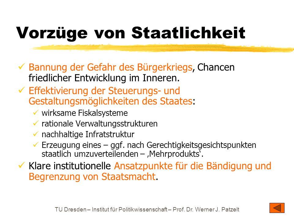 TU Dresden – Institut für Politikwissenschaft – Prof. Dr. Werner J. Patzelt Vorzüge von Staatlichkeit Bannung der Gefahr des Bürgerkriegs, Chancen fri
