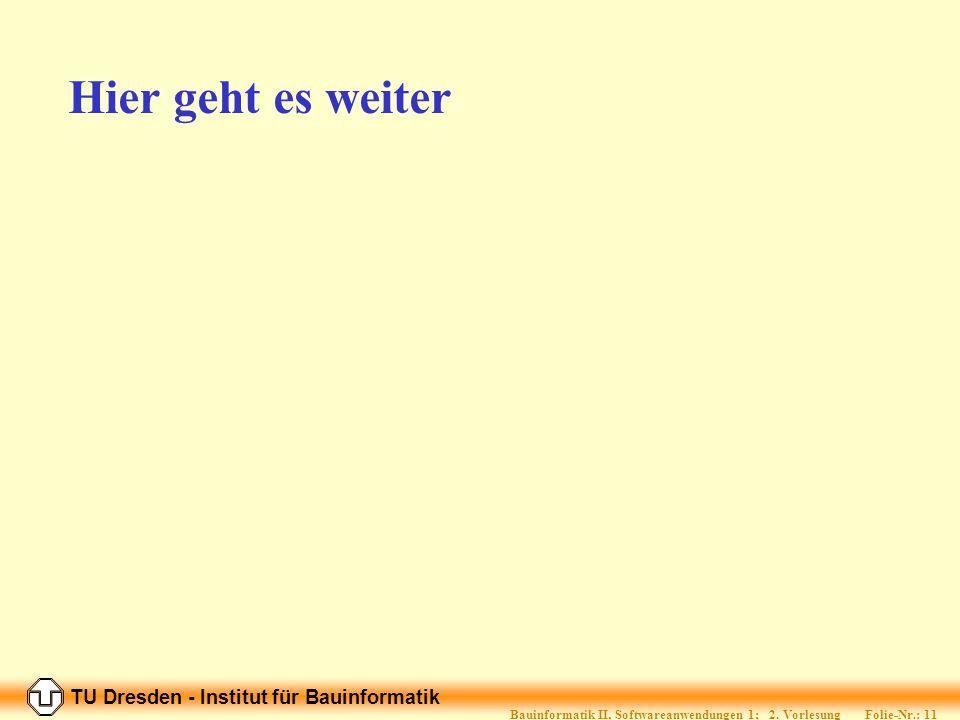 TU Dresden - Institut für Bauinformatik Folie-Nr.: 10 Bauinformatik II, Softwareanwendungen 1; 2.