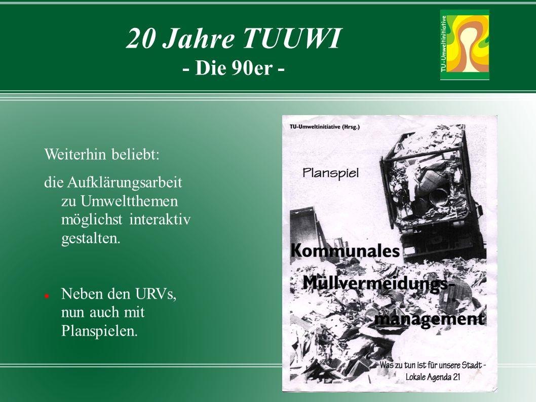 20 Jahre TUUWI - Die 90er - Weiterhin beliebt: die Aufklärungsarbeit zu Umweltthemen möglichst interaktiv gestalten.