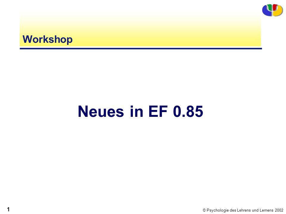 © Psychologie des Lehrens und Lernens 2002 1 Workshop Neues in EF 0.85