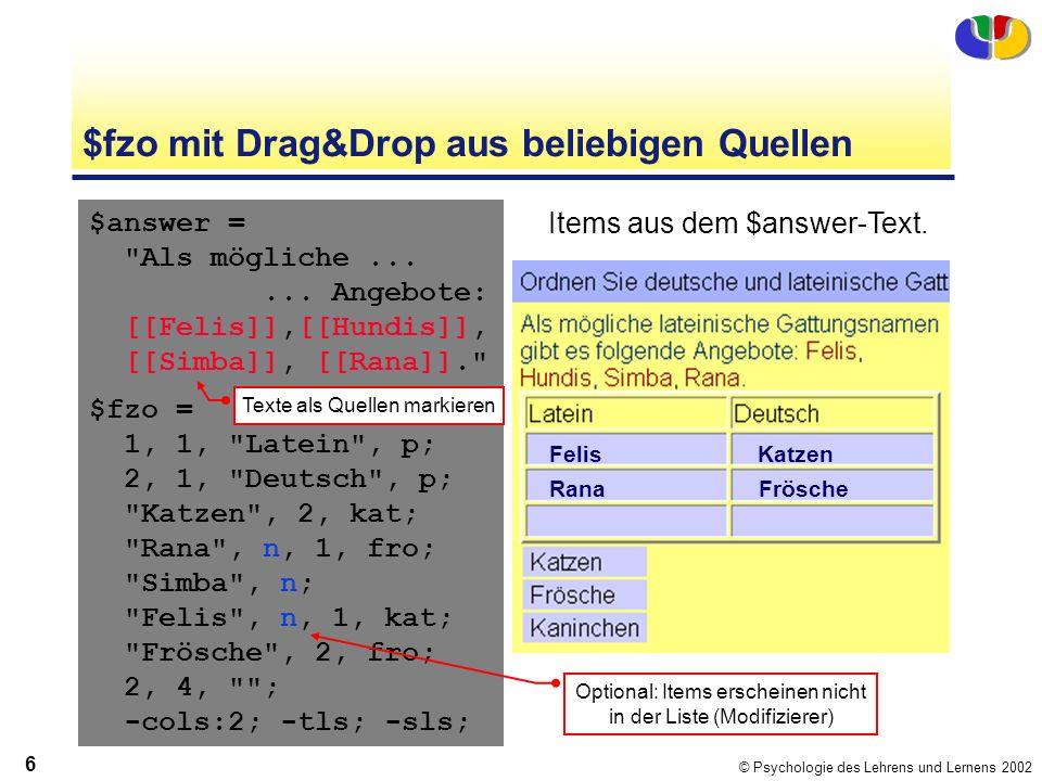 © Psychologie des Lehrens und Lernens 2002 6 $fzo mit Drag&Drop aus beliebigen Quellen $answer = Als mögliche......