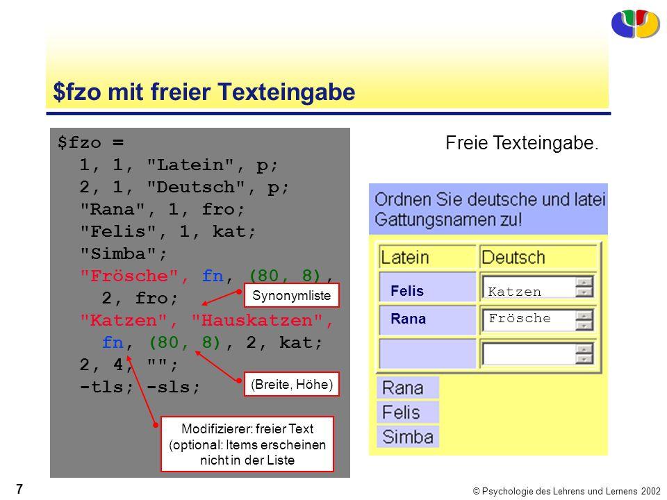 © Psychologie des Lehrens und Lernens 2002 7 $fzo mit freier Texteingabe $fzo = 1, 1, Latein , p; 2, 1, Deutsch , p; Rana , 1, fro; Felis , 1, kat; Simba ; Frösche , fn, (80, 8), 2, fro; Katzen , Hauskatzen , fn, (80, 8), 2, kat; 2, 4, ; -tls; -sls; Freie Texteingabe.