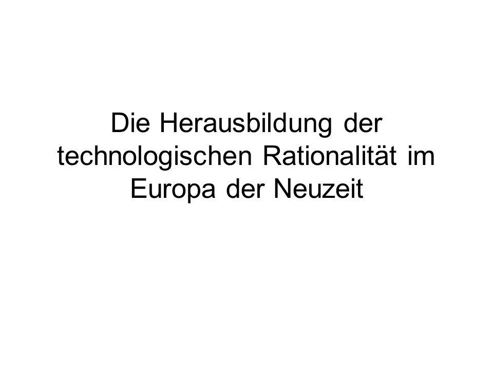 Die Herausbildung der technologischen Rationalität im Europa der Neuzeit