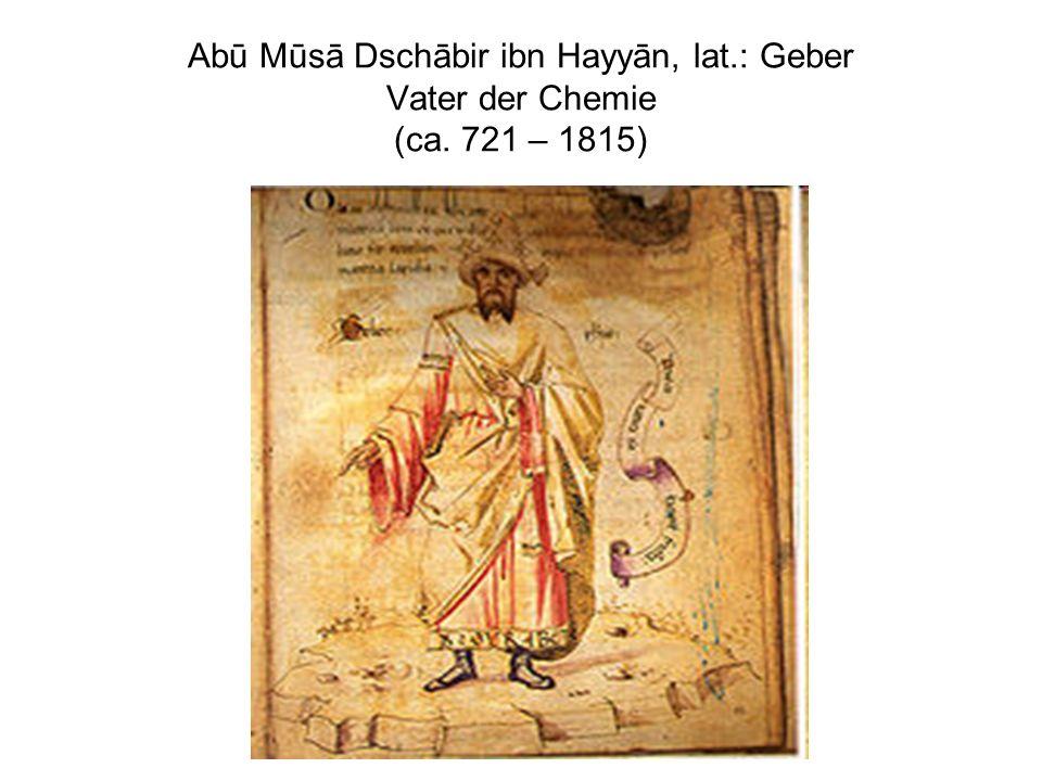 Abū Mūsā Dschābir ibn Hayyān, lat.: Geber Vater der Chemie (ca. 721 – 1815)
