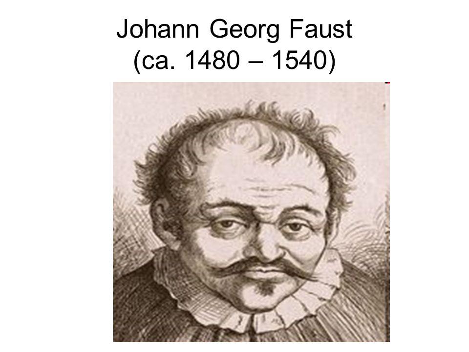 Johann Georg Faust (ca. 1480 – 1540)