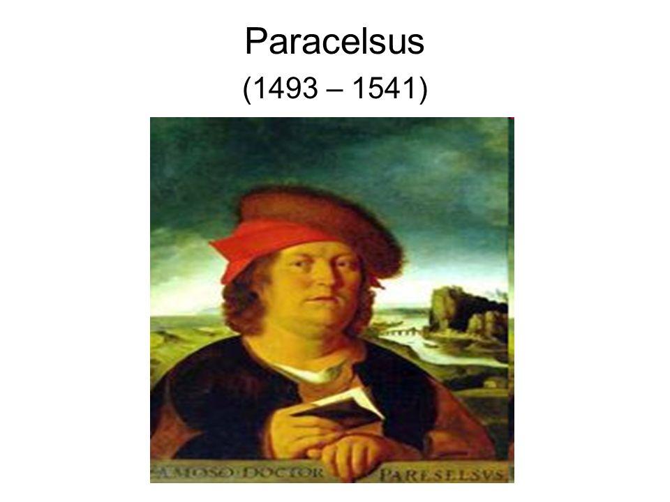 Paracelsus (1493 – 1541)