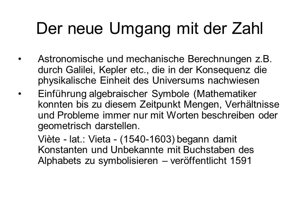 Der neue Umgang mit der Zahl Astronomische und mechanische Berechnungen z.B. durch Galilei, Kepler etc., die in der Konsequenz die physikalische Einhe