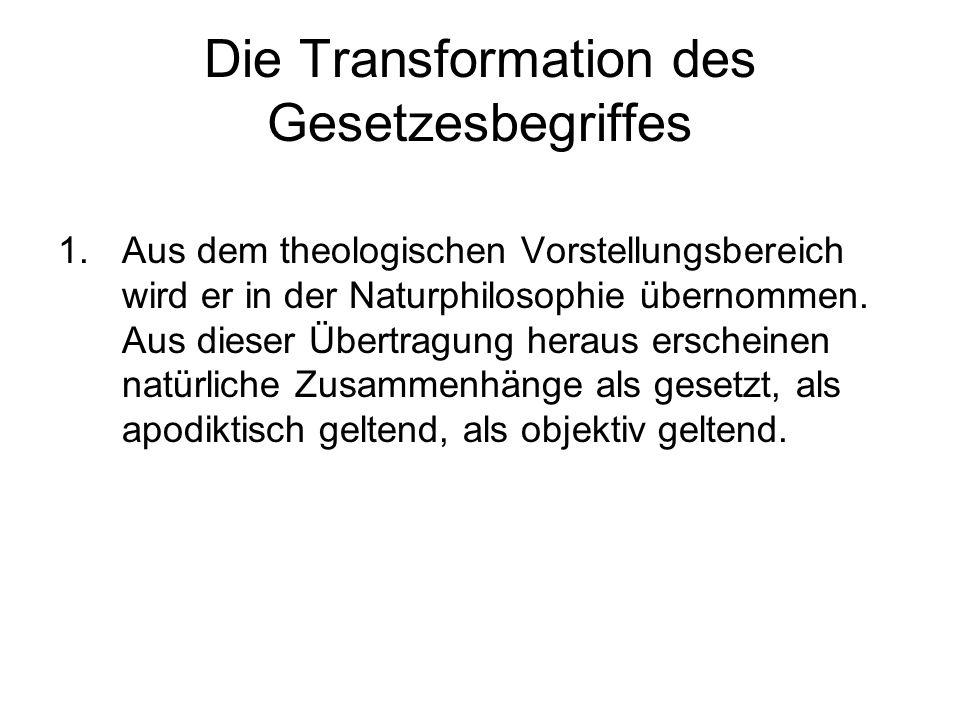 Die Transformation des Gesetzesbegriffes 1.Aus dem theologischen Vorstellungsbereich wird er in der Naturphilosophie übernommen. Aus dieser Übertragun