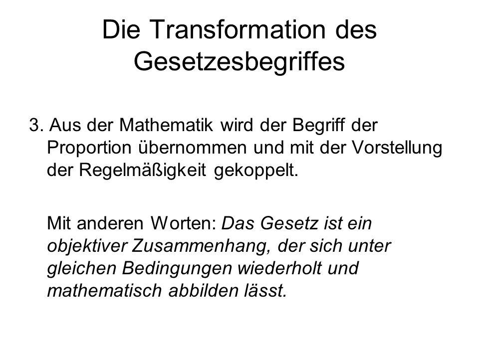 Die Transformation des Gesetzesbegriffes 3. Aus der Mathematik wird der Begriff der Proportion übernommen und mit der Vorstellung der Regelmäßigkeit g