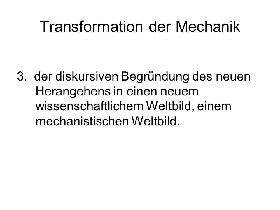 Transformation der Mechanik 3. der diskursiven Begründung des neuen Herangehens in einen neuem wissenschaftlichem Weltbild, einem mechanistischen Welt