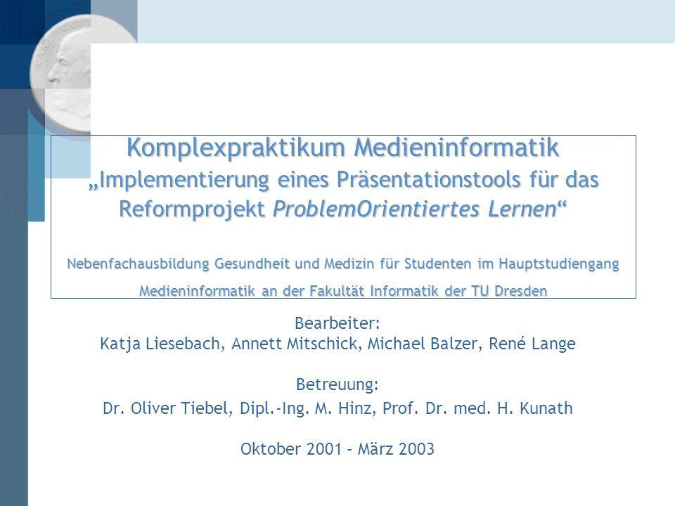 Komplexpraktikum Medieninformatik Implementierung eines Präsentationstools für das Reformprojekt ProblemOrientiertes Lernen Nebenfachausbildung Gesund