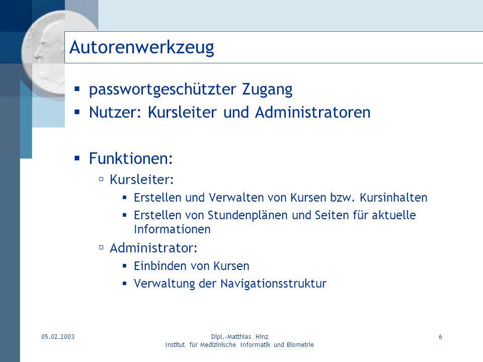 05.02.2003Dipl.-Matthias Hinz Institut für Medizinische Informatik und Biometrie 6 Autorenwerkzeug passwortgeschützter Zugang Nutzer: Kursleiter und A