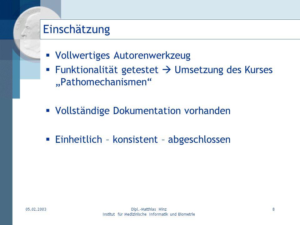 05.02.2003Dipl.-Matthias Hinz Institut für Medizinische Informatik und Biometrie 8 Einschätzung Vollwertiges Autorenwerkzeug Funktionalität getestet U