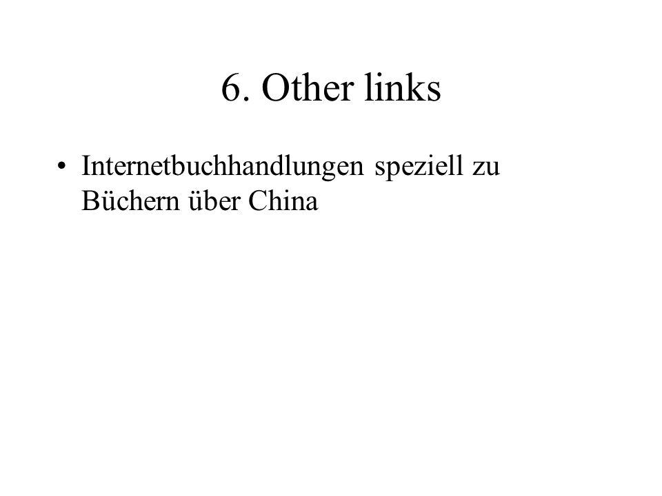 6. Other links Internetbuchhandlungen speziell zu Büchern über China