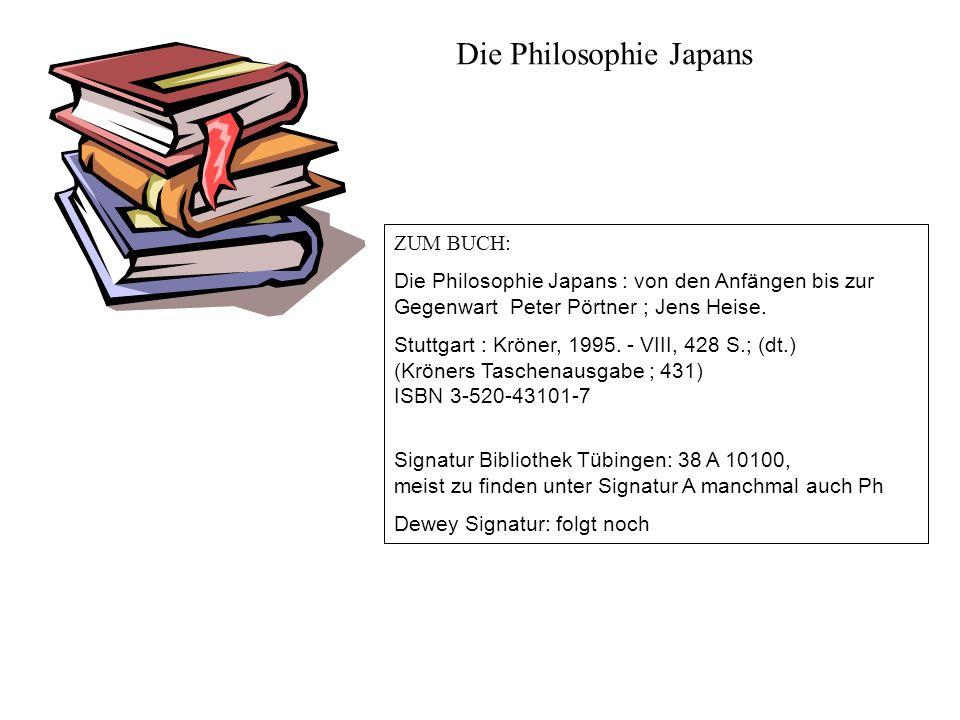 ZUM BUCH: Die Philosophie Japans : von den Anfängen bis zur Gegenwart Peter Pörtner ; Jens Heise. Stuttgart : Kröner, 1995. - VIII, 428 S.; (dt.) (Krö
