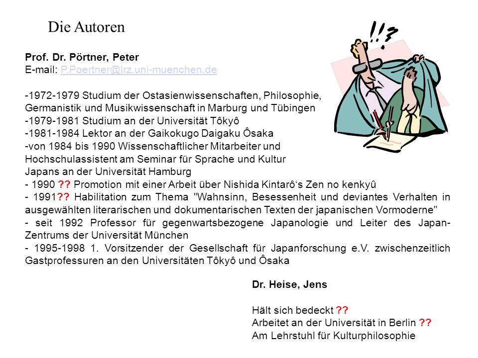 Die Autoren Prof. Dr. Pörtner, Peter E-mail: P.Poertner@lrz.uni-muenchen.deP.Poertner@lrz.uni-muenchen.de -1972-1979 Studium der Ostasienwissenschafte