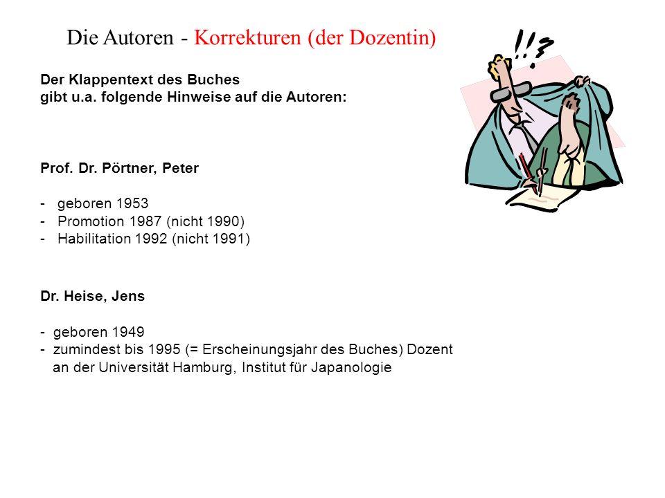 Die Autoren - Korrekturen (der Dozentin) Der Klappentext des Buches gibt u.a. folgende Hinweise auf die Autoren: Prof. Dr. Pörtner, Peter - geboren 19