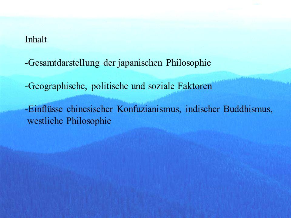Inhalt -Gesamtdarstellung der japanischen Philosophie -Geographische, politische und soziale Faktoren -Einflüsse chinesischer Konfuzianismus, indische