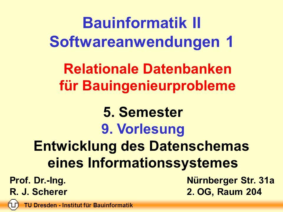 TU Dresden - Institut für Bauinformatik Folie-Nr.: 1 Bauinformatik II, Softwareanwendungen 1; 9. Vorlesung Bauinformatik II Softwareanwendungen 1 5. S