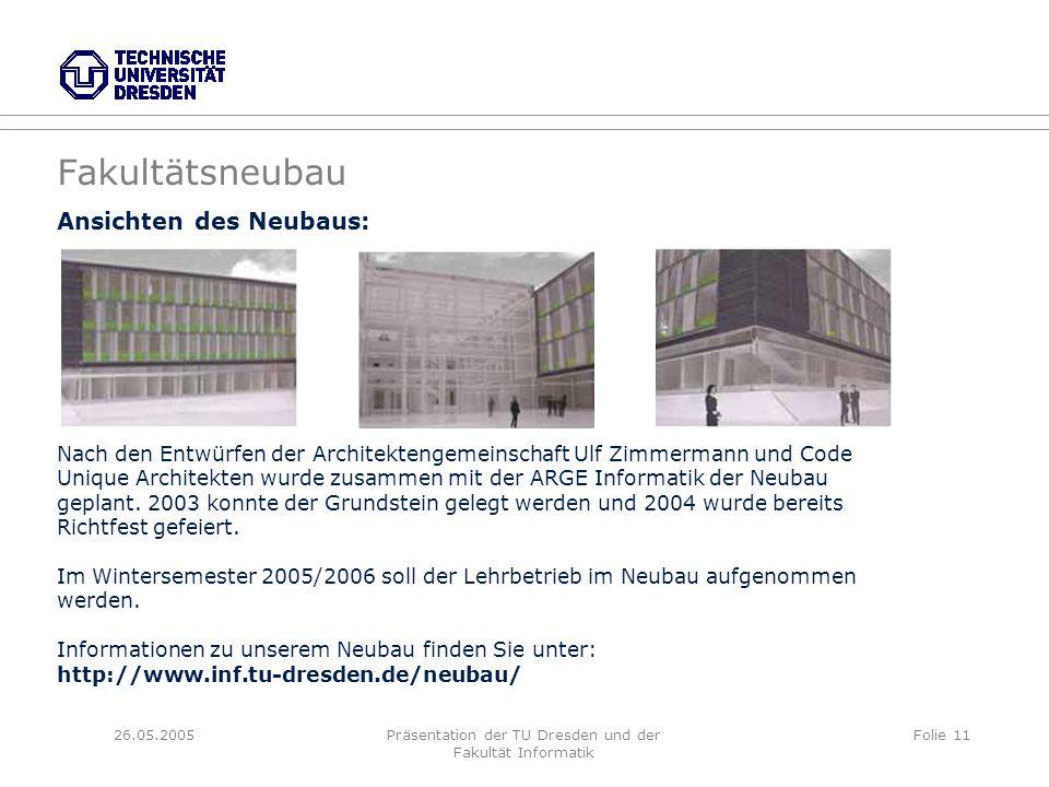 26.05.2005Präsentation der TU Dresden und der Fakultät Informatik Folie 11 Ansichten des Neubaus: Nach den Entwürfen der Architektengemeinschaft Ulf Zimmermann und Code Unique Architekten wurde zusammen mit der ARGE Informatik der Neubau geplant.