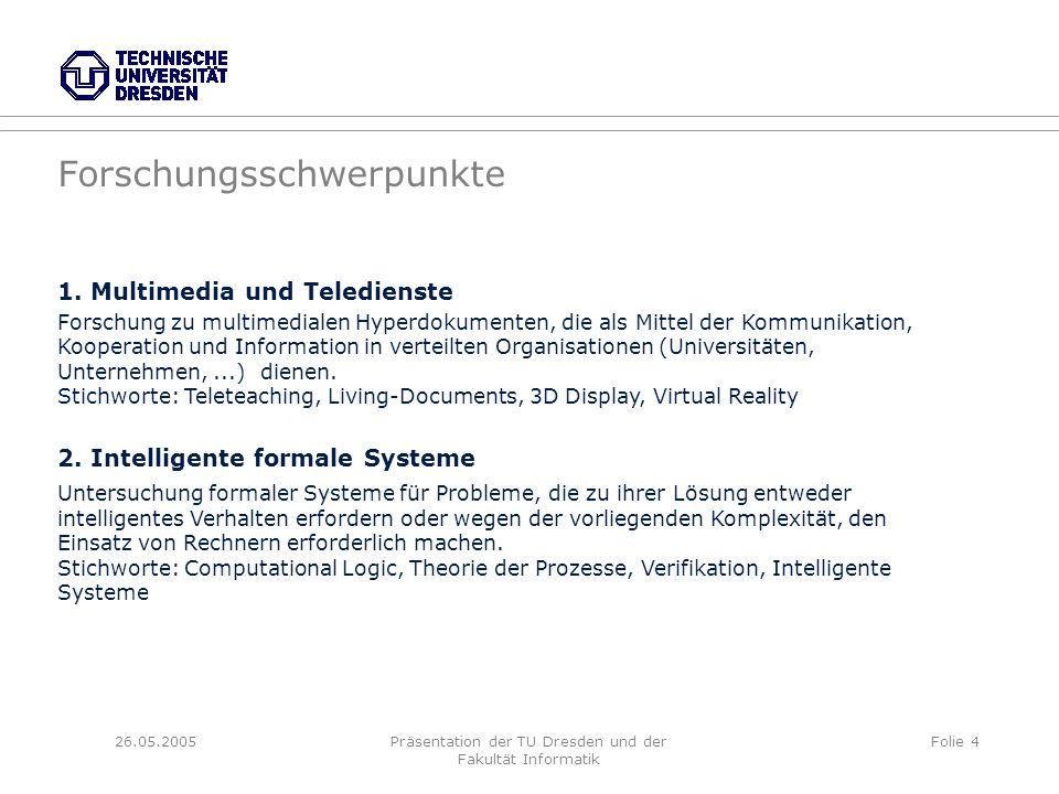 26.05.2005Präsentation der TU Dresden und der Fakultät Informatik Folie 4 Forschungsschwerpunkte 1.