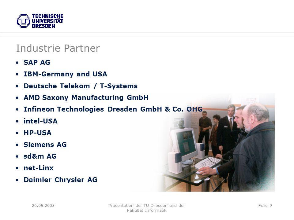 26.05.2005Präsentation der TU Dresden und der Fakultät Informatik Folie 9 SAP AG IBM-Germany and USA Deutsche Telekom / T-Systems AMD Saxony Manufactu