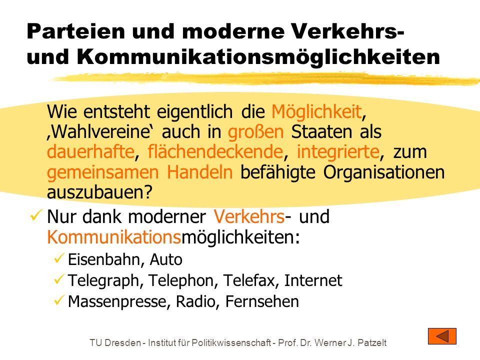 TU Dresden - Institut für Politikwissenschaft - Prof. Dr. Werner J. Patzelt Parteien und moderne Verkehrs- und Kommunikationsmöglichkeiten Wie entsteh