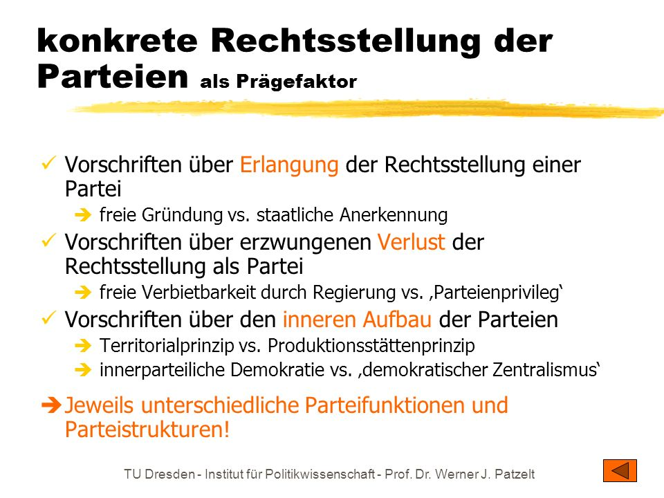 TU Dresden - Institut für Politikwissenschaft - Prof. Dr. Werner J. Patzelt konkrete Rechtsstellung der Parteien als Prägefaktor Vorschriften über Erl