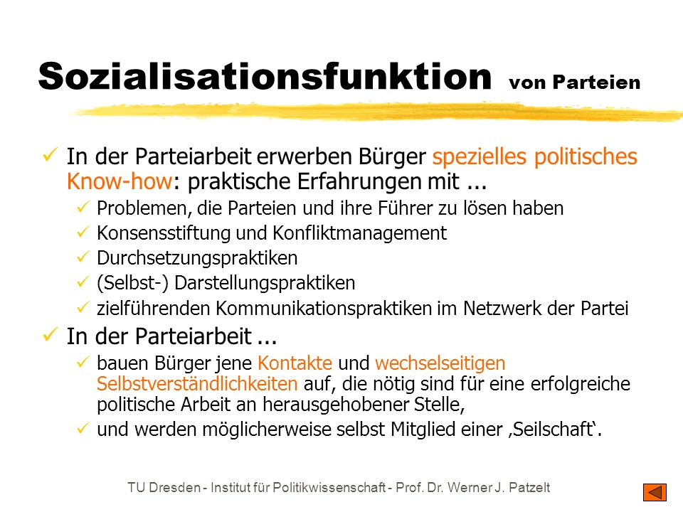 TU Dresden - Institut für Politikwissenschaft - Prof. Dr. Werner J. Patzelt Sozialisationsfunktion von Parteien In der Parteiarbeit erwerben Bürger sp