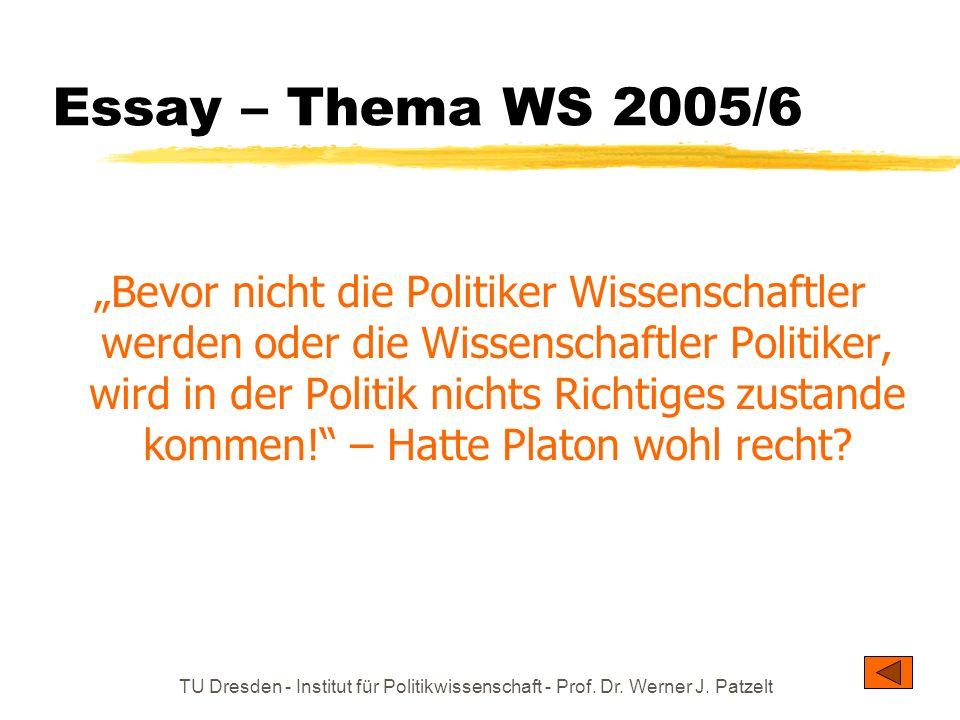 TU Dresden - Institut für Politikwissenschaft - Prof. Dr. Werner J. Patzelt Essay – Thema WS 2005/6 Bevor nicht die Politiker Wissenschaftler werden o