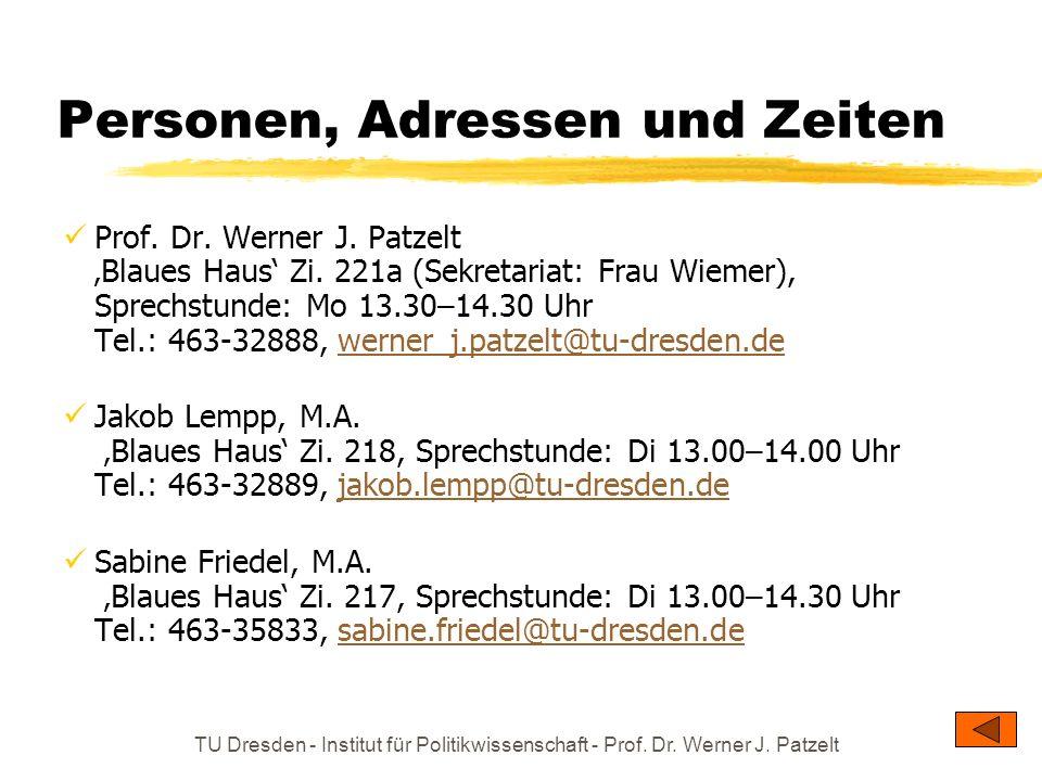 TU Dresden - Institut für Politikwissenschaft - Prof. Dr. Werner J. Patzelt Personen, Adressen und Zeiten Prof. Dr. Werner J. Patzelt Blaues Haus Zi.