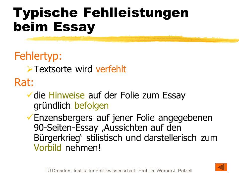TU Dresden - Institut für Politikwissenschaft - Prof. Dr. Werner J. Patzelt Typische Fehlleistungen beim Essay Fehlertyp: Textsorte wird verfehlt Rat: