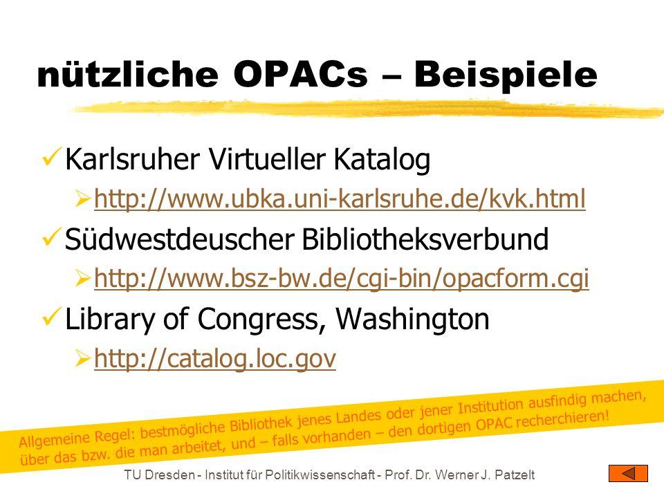 TU Dresden - Institut für Politikwissenschaft - Prof. Dr. Werner J. Patzelt nützliche OPACs – Beispiele Karlsruher Virtueller Katalog http://www.ubka.
