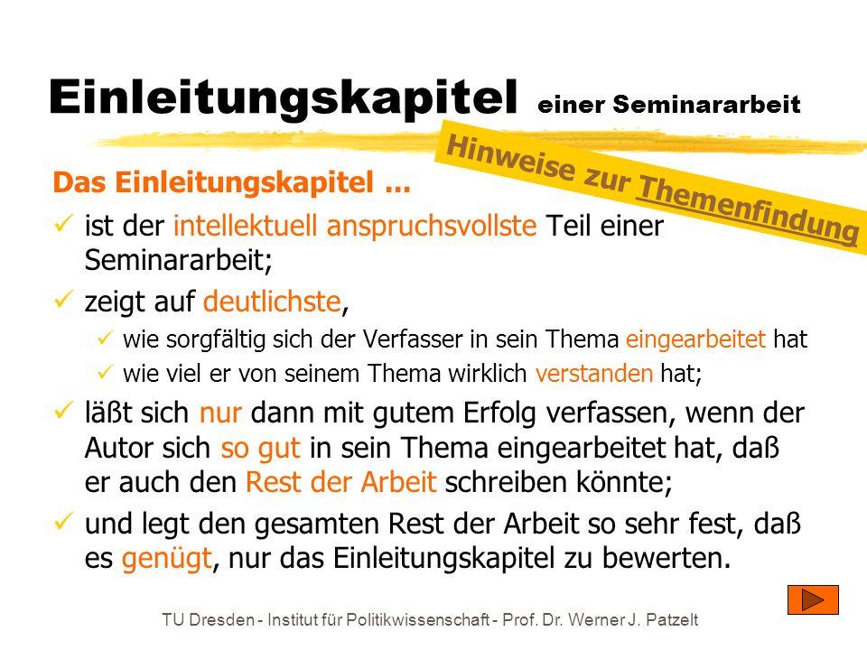 TU Dresden - Institut für Politikwissenschaft - Prof. Dr. Werner J. Patzelt Einleitungskapitel einer Seminararbeit ist der intellektuell anspruchsvoll