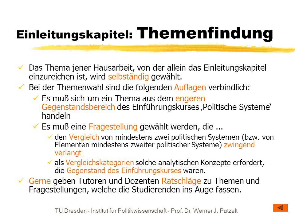 TU Dresden - Institut für Politikwissenschaft - Prof. Dr. Werner J. Patzelt Einleitungskapitel: Themenfindung Das Thema jener Hausarbeit, von der alle