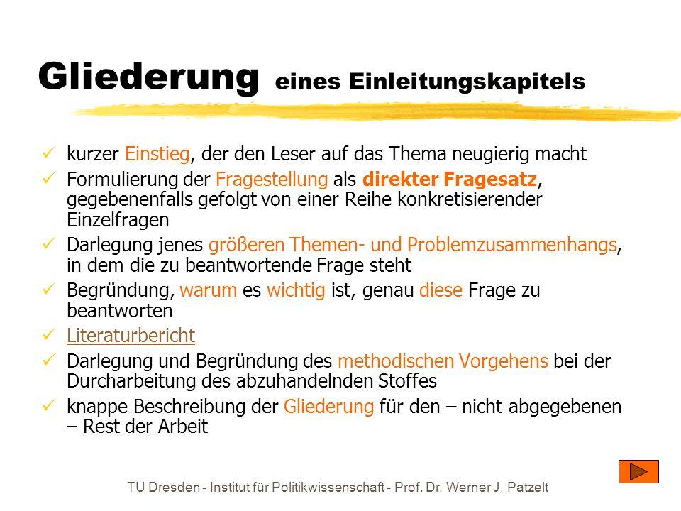 TU Dresden - Institut für Politikwissenschaft - Prof. Dr. Werner J. Patzelt Gliederung eines Einleitungskapitels kurzer Einstieg, der den Leser auf da