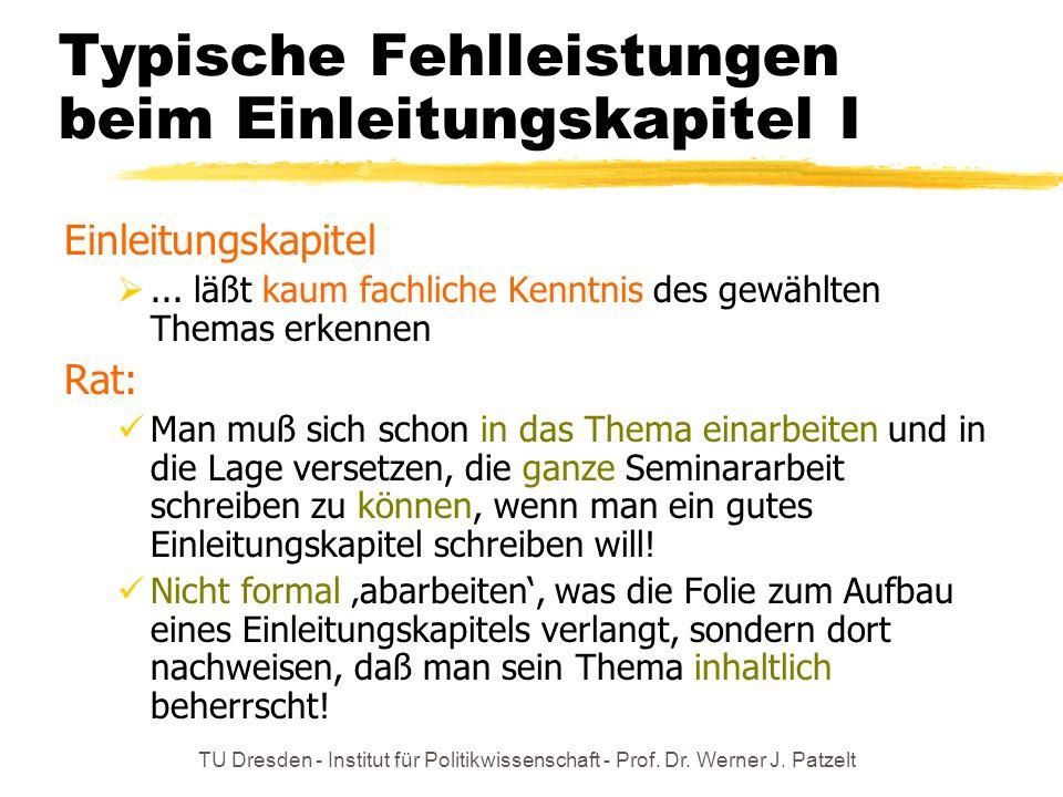 TU Dresden - Institut für Politikwissenschaft - Prof. Dr. Werner J. Patzelt Typische Fehlleistungen beim Einleitungskapitel I Einleitungskapitel... lä
