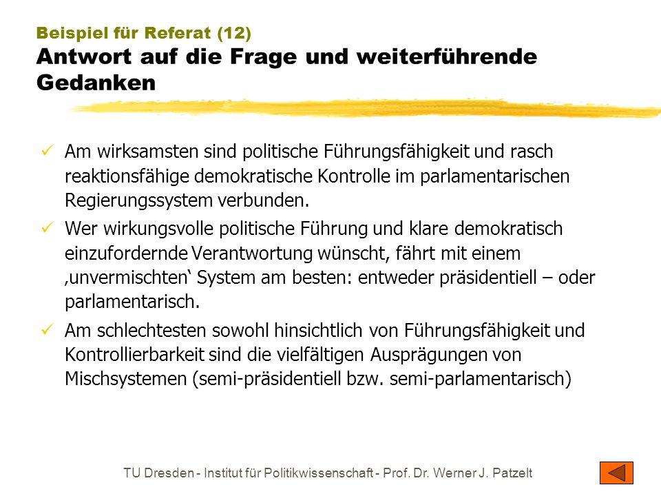 TU Dresden - Institut für Politikwissenschaft - Prof. Dr. Werner J. Patzelt Beispiel für Referat (12) Antwort auf die Frage und weiterführende Gedanke