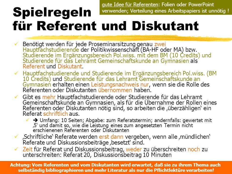 TU Dresden - Institut für Politikwissenschaft - Prof. Dr. Werner J. Patzelt Spielregeln für Referent und Diskutant Benötigt werden für jede Proseminar