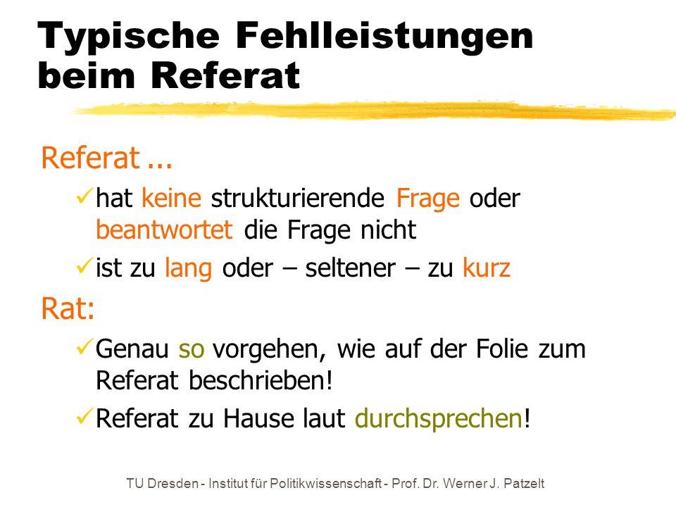 TU Dresden - Institut für Politikwissenschaft - Prof. Dr. Werner J. Patzelt Typische Fehlleistungen beim Referat Referat... hat keine strukturierende