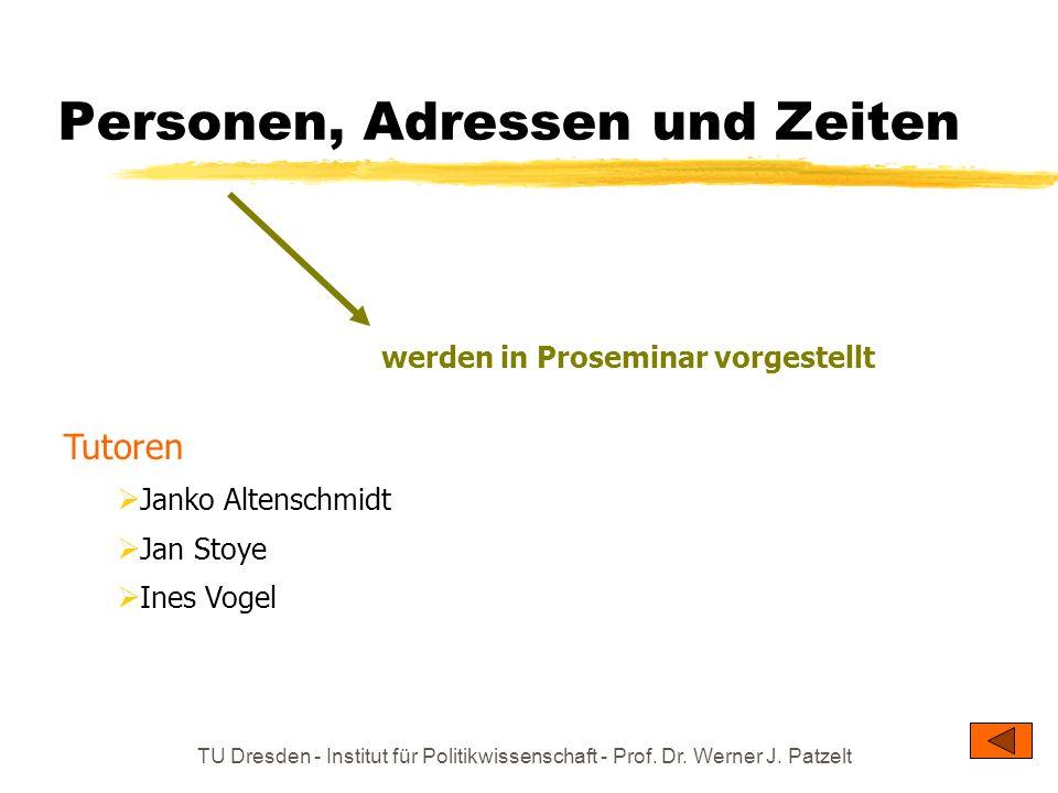 TU Dresden - Institut für Politikwissenschaft - Prof. Dr. Werner J. Patzelt Personen, Adressen und Zeiten werden in Proseminar vorgestellt Tutoren Jan