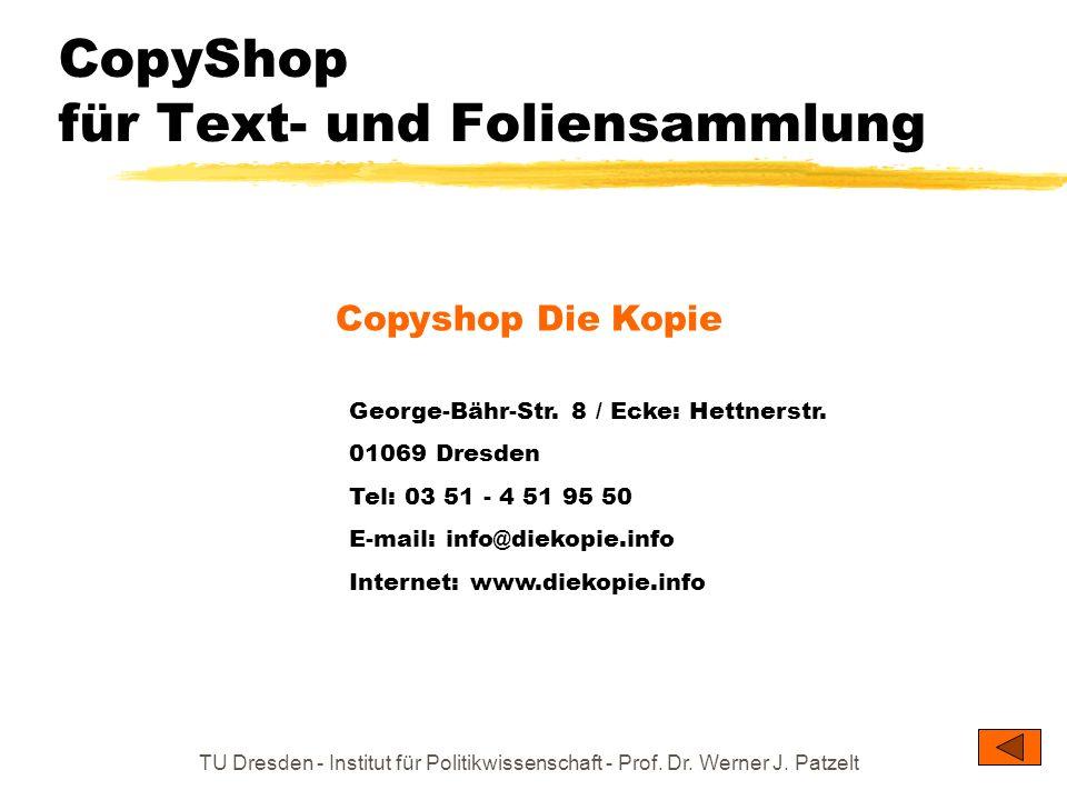 TU Dresden - Institut für Politikwissenschaft - Prof. Dr. Werner J. Patzelt CopyShop für Text- und Foliensammlung George-Bähr-Str. 8 / Ecke: Hettnerst