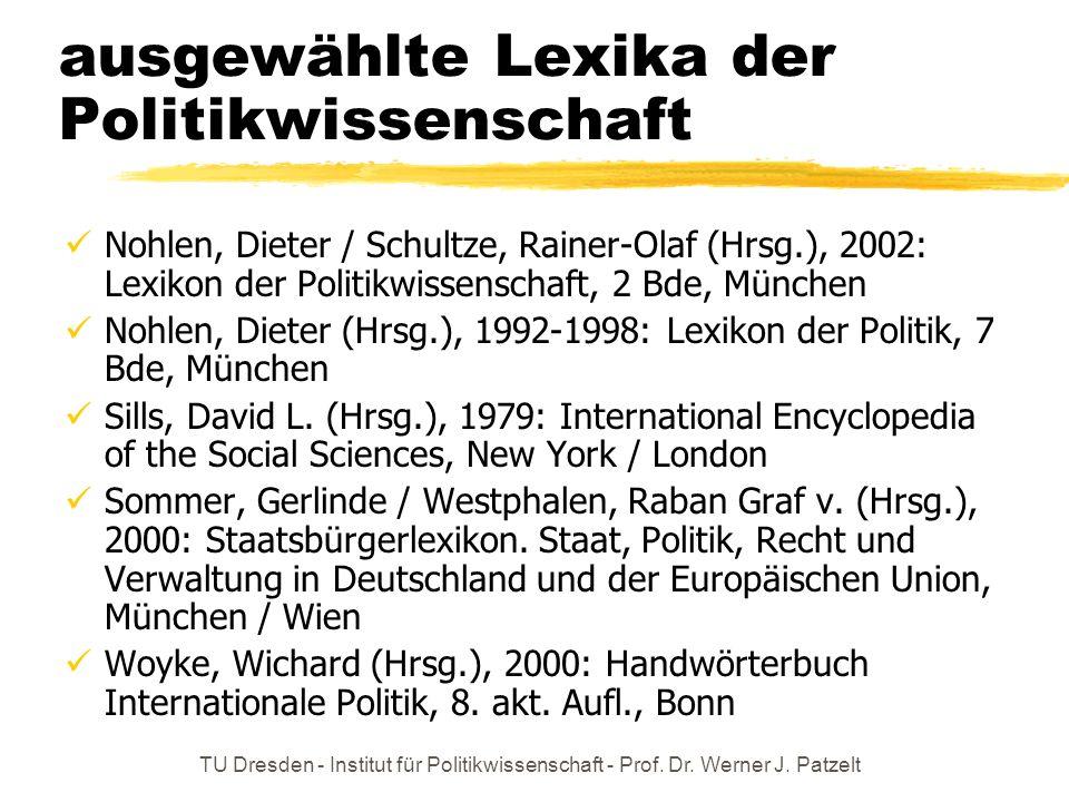 TU Dresden - Institut für Politikwissenschaft - Prof. Dr. Werner J. Patzelt ausgewählte Lexika der Politikwissenschaft Nohlen, Dieter / Schultze, Rain