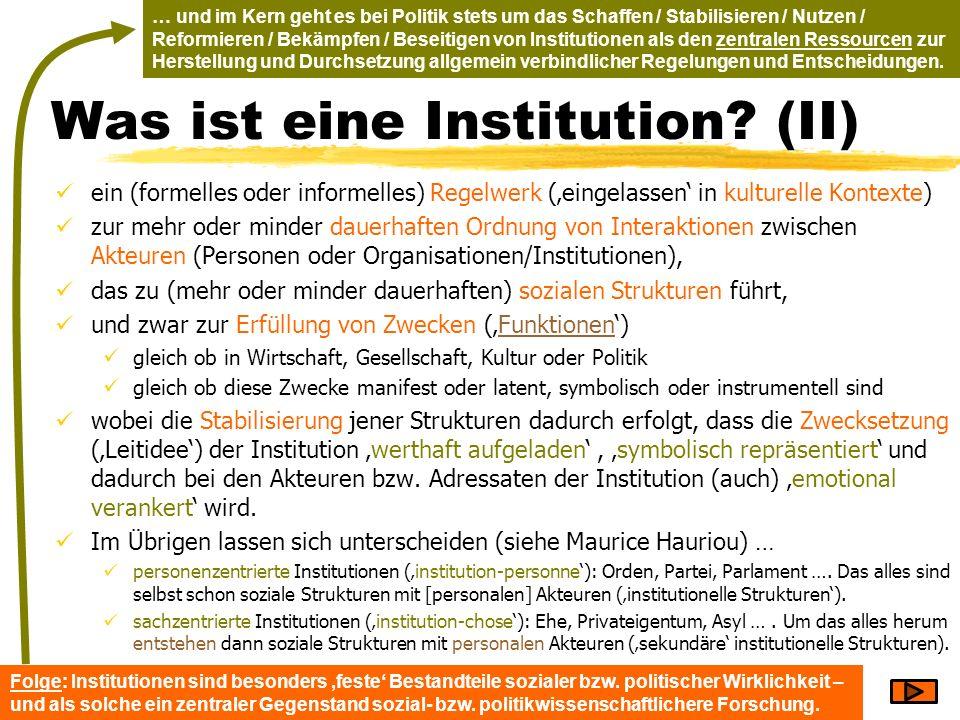 Was ist eine Institution? (II) ein (formelles oder informelles) Regelwerk (eingelassen in kulturelle Kontexte) zur mehr oder minder dauerhaften Ordnun