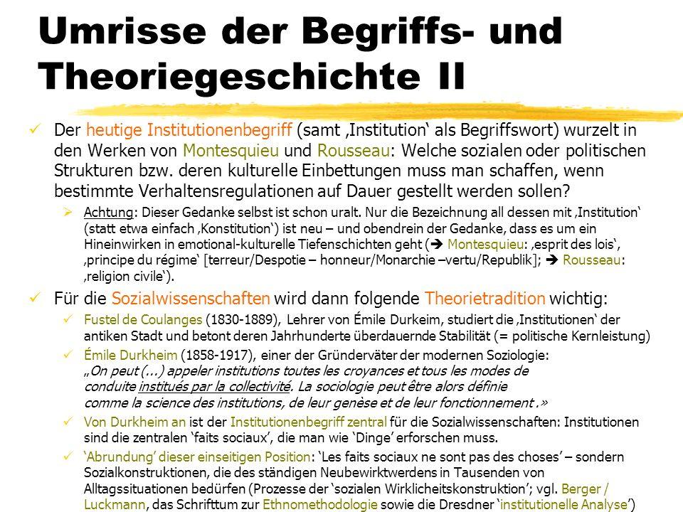 Umrisse der Begriffs- und Theoriegeschichte II Der heutige Institutionenbegriff (samt Institution als Begriffswort) wurzelt in den Werken von Montesqu