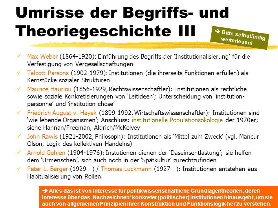Umrisse der Begriffs- und Theoriegeschichte III Max Weber (1864-1920): Einführung des Begriffs der Institutionalisierung für die Verfestigung von Verg