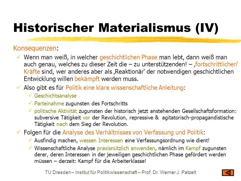 Historischer Materialismus (IV) Konsequenzen: Wenn man weiß, in welcher geschichtlichen Phase man lebt, dann weiß man auch genau, welches zu dieser Ze