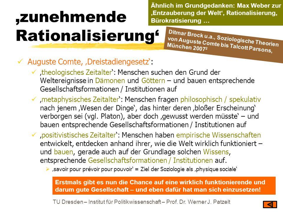 zunehmende Rationalisierung Auguste Comte, Dreistadiengesetz: theologisches Zeitalter: Menschen suchen den Grund der Weltereignisse in Dämonen und Göt