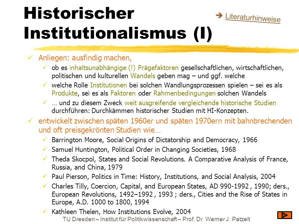 Historischer Institutionalismus (I) Anliegen: ausfindig machen, ob es inhaltsunabhängige (!) Prägefaktoren gesellschaftlichen, wirtschaftlichen, polit